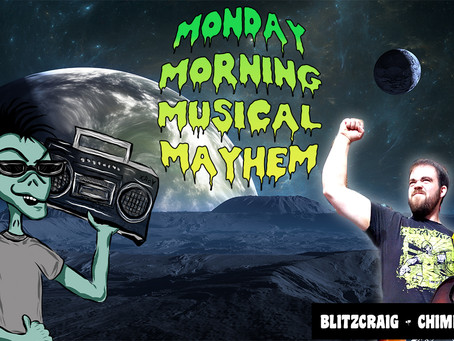 MONDAY MORNING MUSICAL MAYHEM - featuring Blitzcraig of Chimp Change