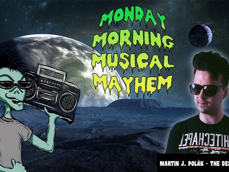 MONDAY MORNING MUSICAL MAYHEM - featuring Martin J. Polák