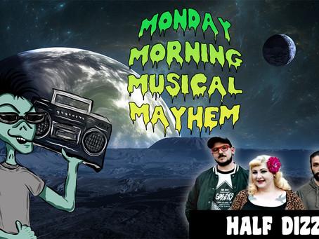 MONDAY MORNING MUSICAL MAYHEM - featuring Half Dizzy