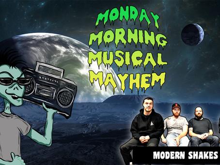 MONDAY MORNING MUSICAL MAYHEM - featuring Modern Shakes
