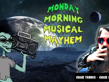 MONDAY MORNING MUSICAL MAYHEM - featuring Ciggie Tarbox