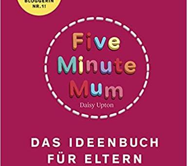 Five Minute Mum: Das Ideenbuch für Eltern