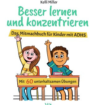 Besser lernen und konzentrieren - Das Mitmachbuch für Kinder mit ADHS