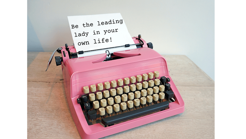 Be the leading lady in your own life