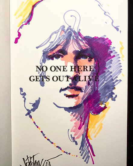 Jim Morrison NO ONE HERE GETS OUT ALIVE Original Ink by Joe Petruccio