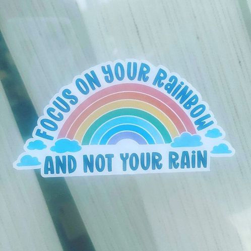 Focus on your rainbow and not your rain vinyl sticker