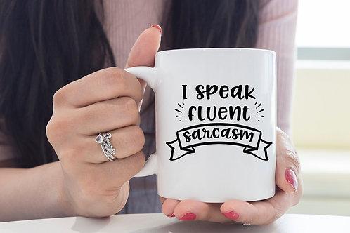 I speak fluent sarcasm quote mug