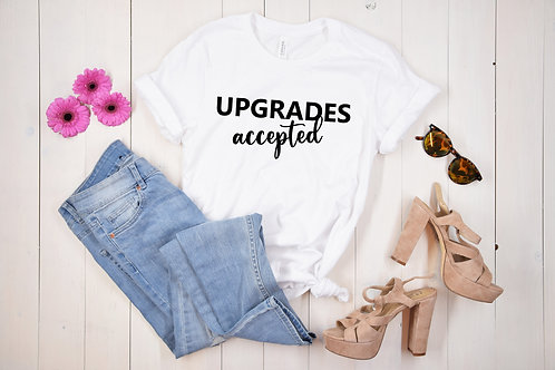 Upgrades Accepted Adult Unisex Tshirt