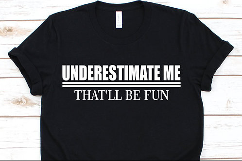 Underestimate Me Adult T-Shirt