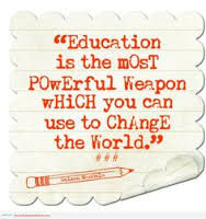 """Education is the most powerful weapon which you can ise to change the World"""