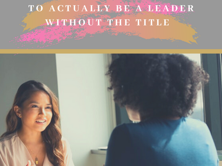 Discover 3 Proven Steps to Actually Be a Leader Without the Title
