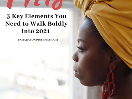 """""""For Such A Time As This"""" 3 Key Elements You Need to Walk Boldly Into 2021"""