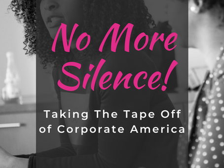No More Silence! Taking The Tape Off of Corporate America