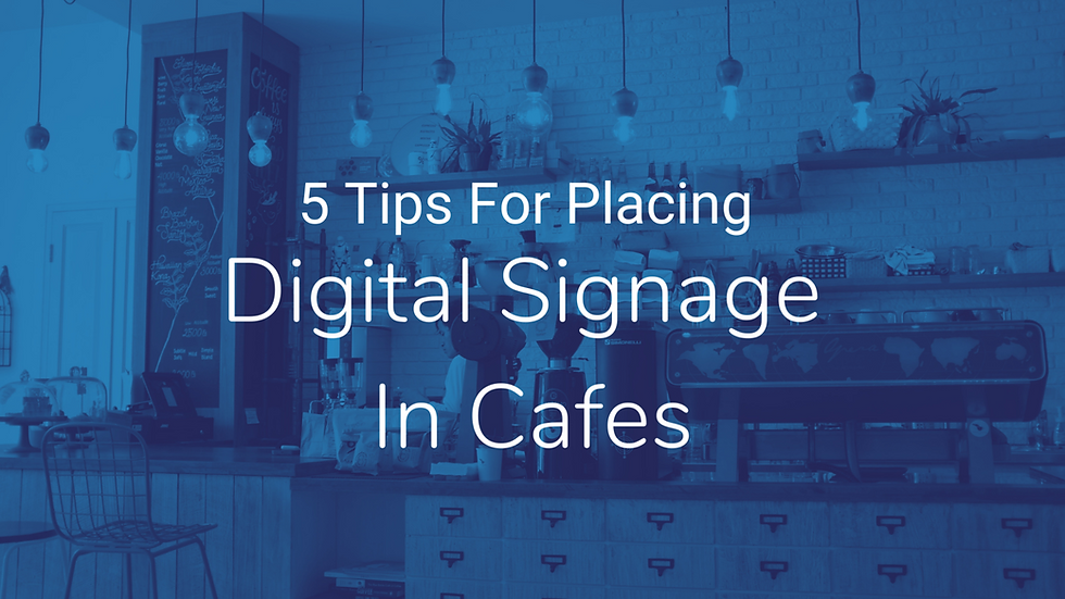 5 Tips For Placing Your Digital Signage In Cafes