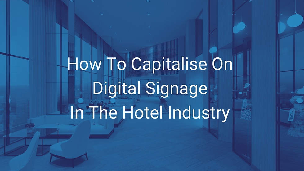 How to Capitalise on Digital Signage in the Hotel Industry