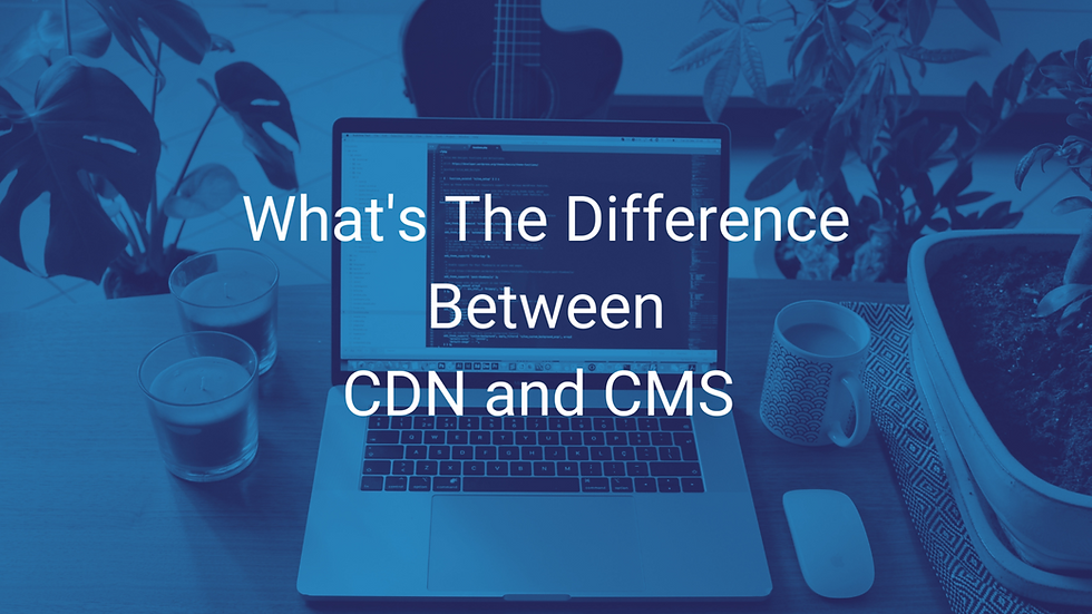 What's The Difference Between CDN And CMS?