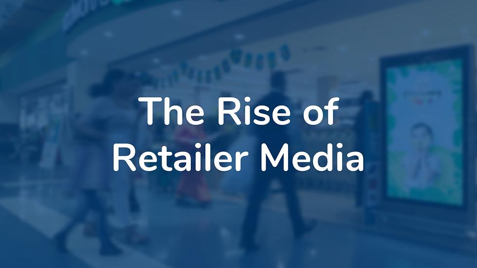 The Rise of Retailer Media
