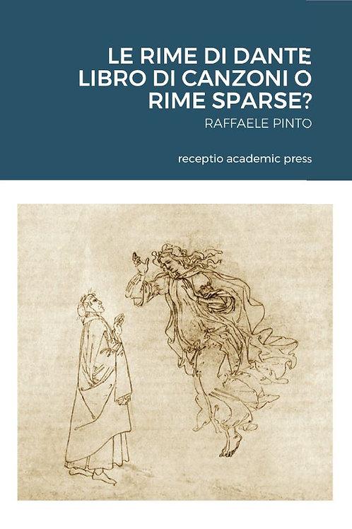 Le Rime di Dante Libro di canzoni o rime sparse? RAFFAELE PINTO