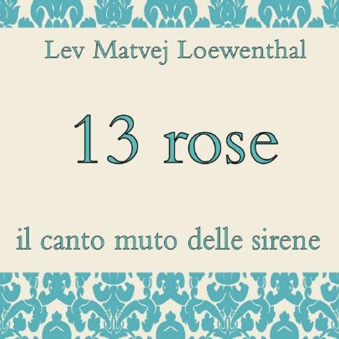 13 Rose | Il canto muto delle sirene