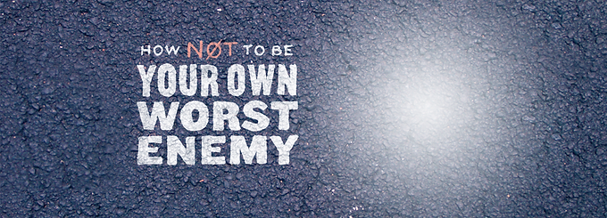 How Not To Be Your Own Worst Enemy