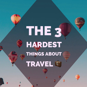 The 3 Hardest Things About Travel