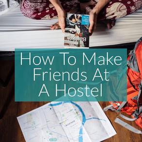 How To Make Friends At A Hostel