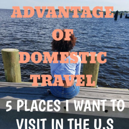 TAKE ADVANTAGE OF YOUR OWN COUNTRY: 5 PLACES I WANT TO TRAVEL IN THE U.S BEFORE SUMMER 2019