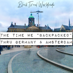 "The Time We ""BackPacked"" Thru Germany & Amsterdam"