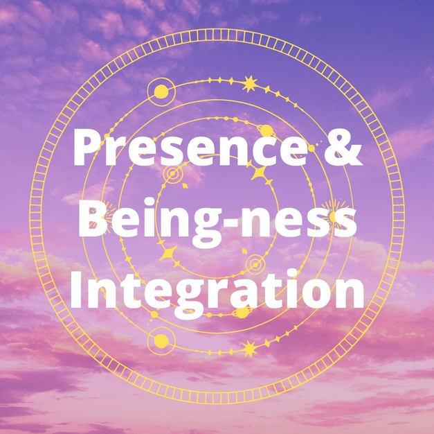 Presence & Being-ness Integration