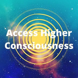 Access Higher Consciousness