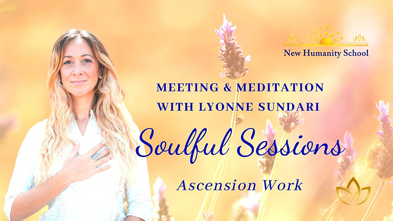 Soulful Sessions   Meeting & Meditation   Ascension Work