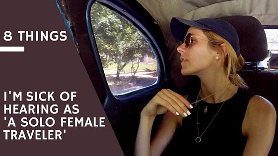 8 things I'm sick of hearing as a solo female traveler
