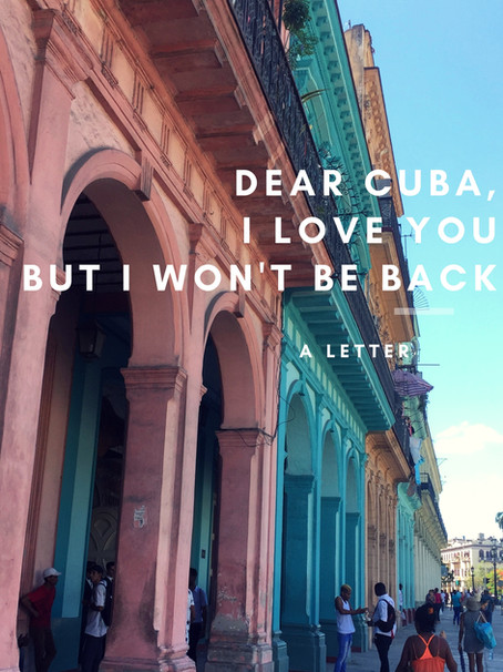 Dear Cuba, I love you but I won't be back