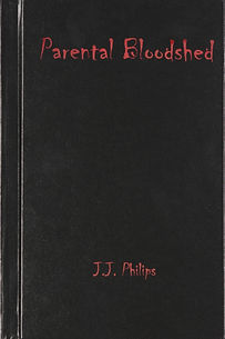 Parental Bloodshed, J.J. Philips, jjphilips, jjphilips1, jjphilips.com, Horror Fiction Writer, Horror Fiction, Novelist