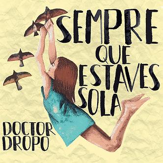 "DOCTOR DROPO ""Sempre que estaves sola"""