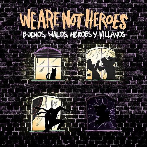 """WE ARE NOT HEROES """"Buenos, malos, héroes y villanos"""""""