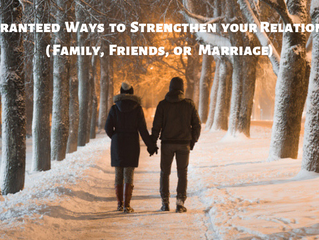 10 Guaranteed Ways to Strengthen your Relationships (Family, Friends, or Marriage)