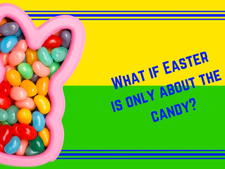 What if Easter is Only About the Candy?