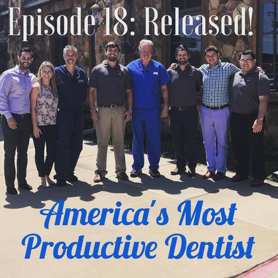 Episode #18: A Conversation with America's Most Productive Dentist