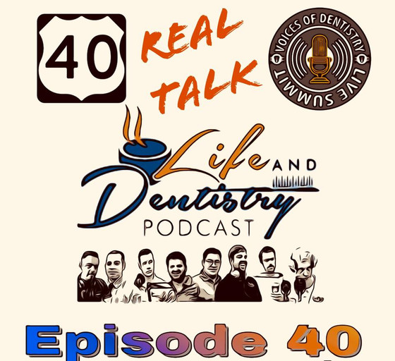 Episode #40: Real Talk: Voices of Dentistry, Life and Dentistry Conference, and Post Dental School D