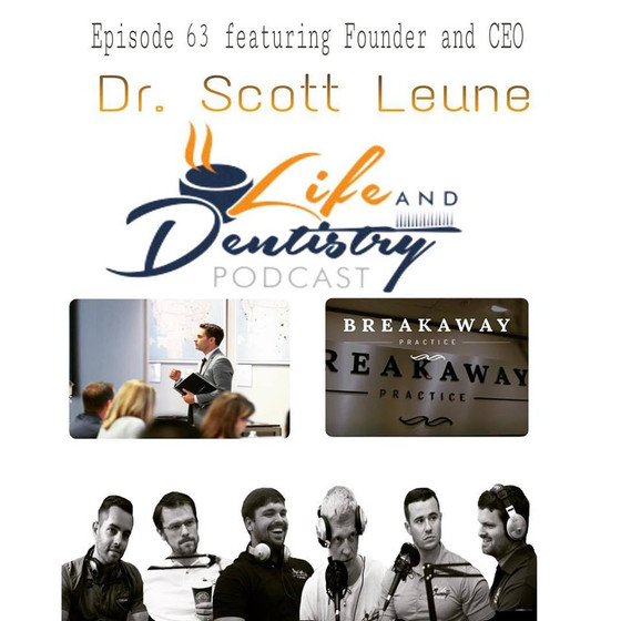 Episode #63: Learn how to Breakaway to the next level as a practicing dentist with Dr. Scott Leune!