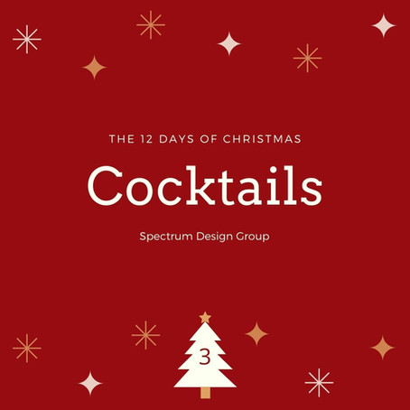 On the Third Day of Christmas, Spectrum Design Group Gives You: Three Holiday Cocktails