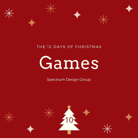 On the Tenth Day of Christmas, Spectrum Design Group Gives You: Ten Games