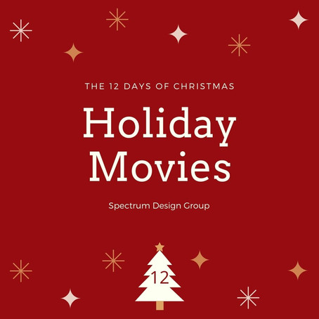On the Twelfth Day of Christmas, Spectrum Design Group Gives You: 12 Must-Watch Holiday Movies