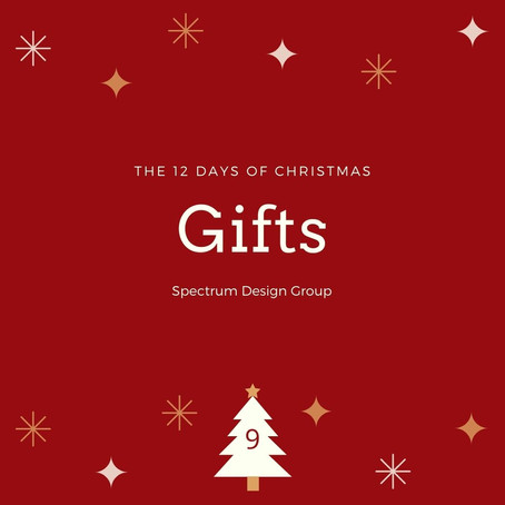 On the Ninth Day of Christmas, Spectrum Design Group Gives You: Nine Gotta Have it Gifts