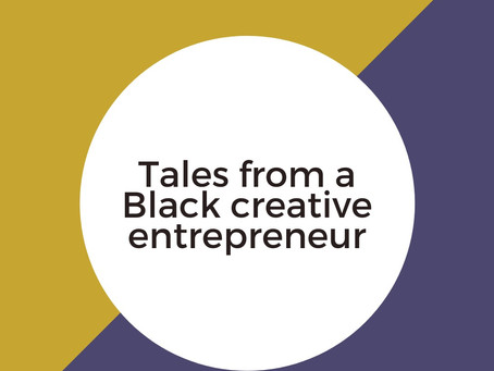 Tales of a Black Creative Entrepreneur - Tips for making it through