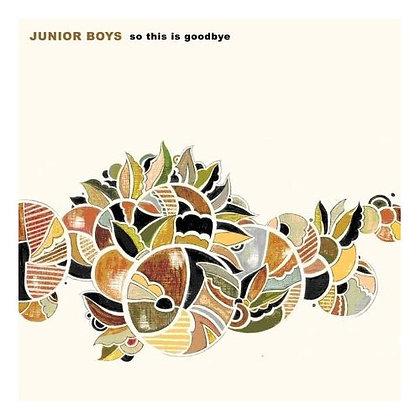 Junior Boys - So This Is Goodbye