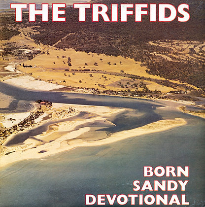 The Triffids - Born Sandy Devotional