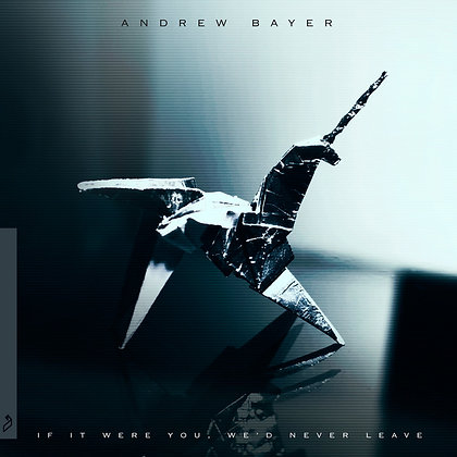 CD Andrew Bayer - If It Were You, We'd Never Leave