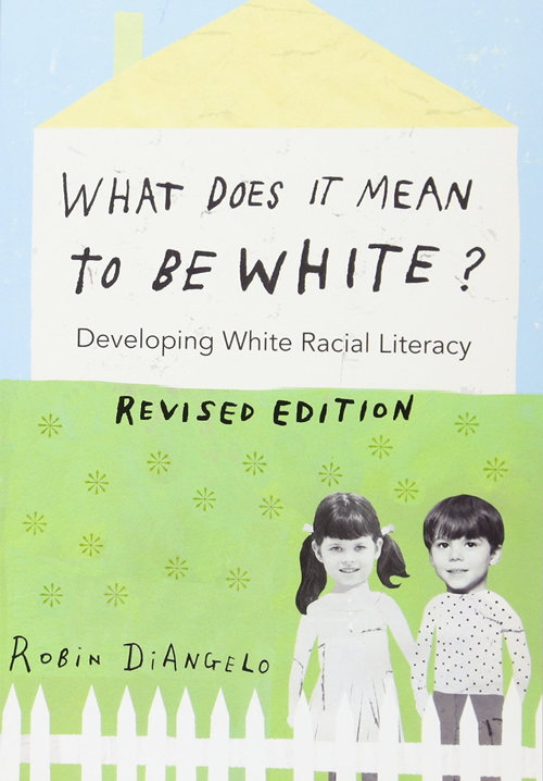 What Does It Mean to Be White?: Developing White Racial Literacy